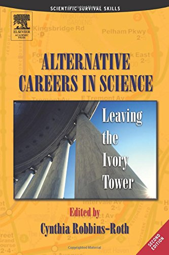 Alternative Careers in Science By Edited by Cynthia Robbins-Roth (Bioventure Consultants, San Mateo, CA, U.S.A.)