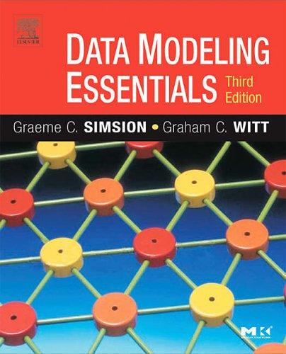 Data Modeling Essentials By Graeme Simsion (Senior Fellow, University of Melbourne, Australia)