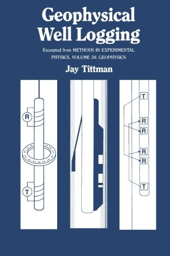 Geophysical Well Logging, Volume 24: Excerpted From Methods in Experimental Physics, Geophysics By Jay Tittman