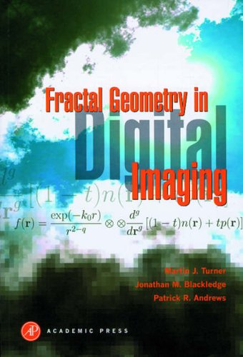 Fractal Geometry in Digital Imaging By Martin J. Turner (De Montfort University)