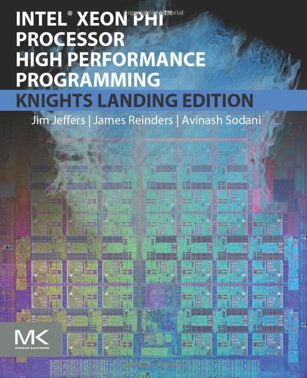 Intel Xeon Phi Processor High Performance Programming By James Jeffers (Principal Engineer and Visualization Lead, Intel Corporation)