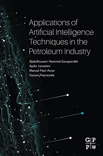 Applications of Artificial Intelligence Techniques in the Petroleum Industry By Abdolhossein Hemmat-Sarapardeh (Assistant Professor, Department of Petroleum Engineering, Shahid Bahonar University of Kerman, Iran)