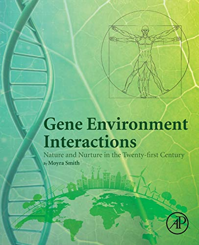 Gene Environment Interactions By Moyra Smith (Division of Genetic and Genomic Medicine, Department of Pediatrics, University of California Irvine, Irvine, CA, United States)