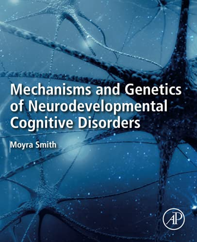Mechanisms and Genetics of Neurodevelopmental Cognitive Disorders By Moyra Smith (Division of Genetic and Genomic Medicine, Department of Pediatrics, University of California Irvine, Irvine, CA, United States)