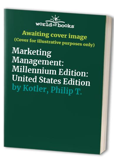 Marketing Management: Millennium Edition: United States Edition (Prentice-Hall International Series in Marketing) By Philip Kotler