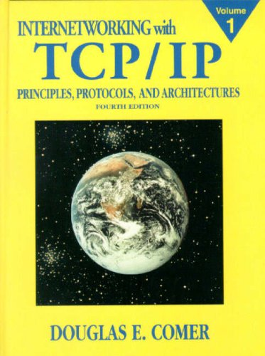 Internetworking with TCP/IP Vol.1: Principles, Protocols, and Architecture: Principles, Protocols and Architecture Vol 1 By Douglas E. Comer