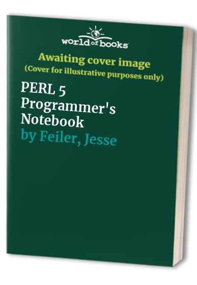 PERL 5 Programmer's Notebook By Jesse Feiler