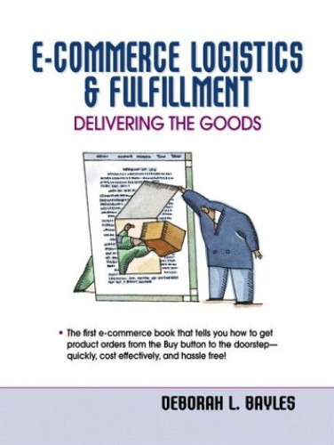 E-Commerce Logistics and Fulfillment By Deborah Bayles
