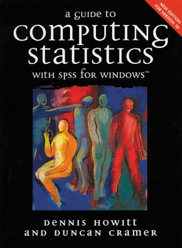A Guide to Computing Statistics with SPSS Release 10 for windows by Dennis Howitt