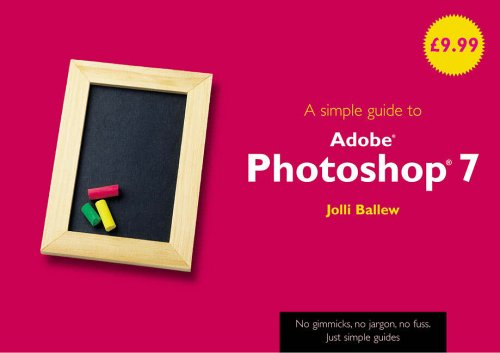 A Simple Guide to Photoshop 7 By Joli Ballew