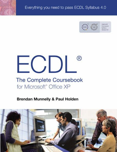 ECDL 4: The Complete Coursebook for Microsoft Office XP: The Complete Coursebook for Office XP By Paul Holden
