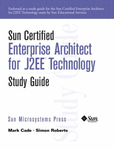 Sun Certified Enterprise Architecture for J2EE Technology Study Guide By Simon Roberts