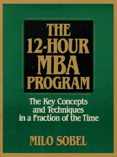 The 12-Hour MBA Program By Milo Sobel