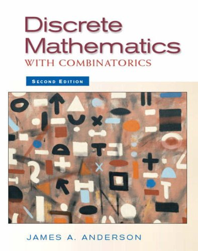 Discrete Mathematics with Combinatorics By James A Anderson (University of South Carolina Spartanburg)