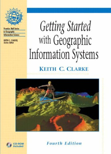 Getting Started with GIS (Prentice Hall Series in Geographic Information Science) By Keith C. Clarke