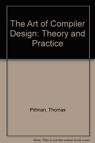 The Art of Compiler Design: Theory and Practice by Thomas Pittman
