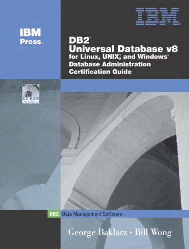 DB2 Universal Database V8 for Linux, UNIX, and Windows Database Administration Certification Guide By George Baklarz