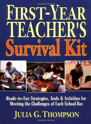 First-Year Teacher's Survival Kit By Julia G. Thompson