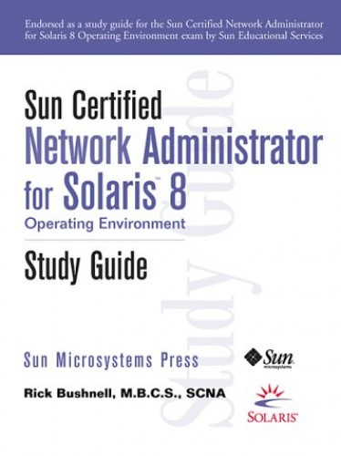 Sun Certified Network Administrator for Solaris 8 Operating Environment Study Guide (Sun Microsystems Press) By Rick Bushnell