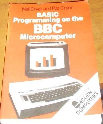 BASIC Programming on the B. B. C. Microcomputer By Neil Cryer