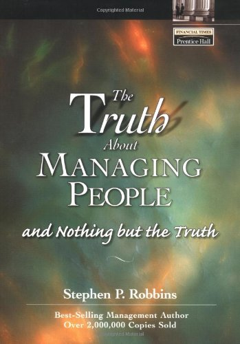 The Truth About Managing People...And Nothing But the Truth By Stephen P. Robbins