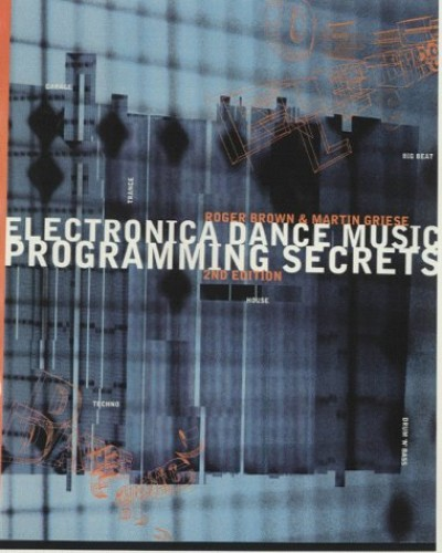 Electronica Dance  Music Programming Secrets By Roger James Brown