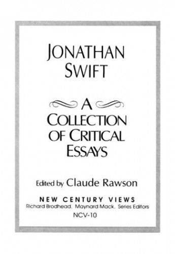 Jonathan Swift: A Collection of Critical Essays by Claude Rawson