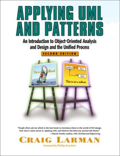 Applying UML and Patterns: An Introduction to Object-Oriented Analysis and Design and the Unified Process By Craig Larman
