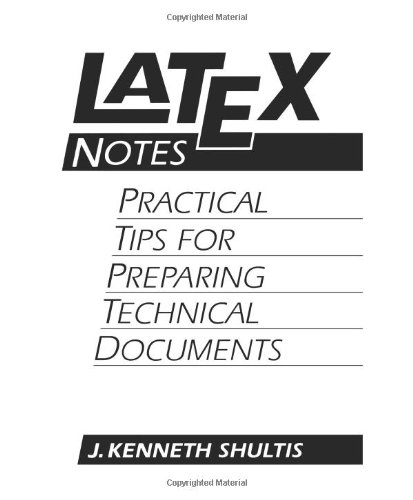 LATEX Notes By Kenneth J. Shultis
