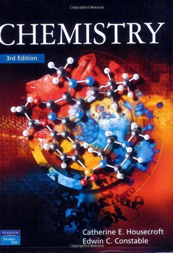 Chemistry: An Introduction to Organic, Inorganic and Physical Chemistry By Catherine E. Housecroft