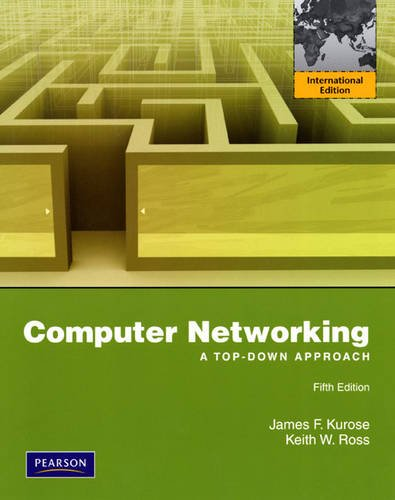 Computer Networking: A Top-Down Approach: International Edition By James F. Kurose