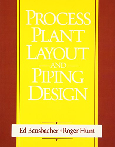 Process Plant Layout and Piping Design By Ed Bausbacher