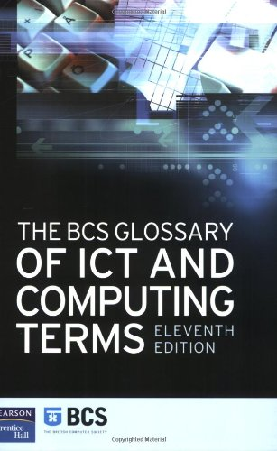 The BCS Glossary of ICT and Computing Terms By British Computer Society