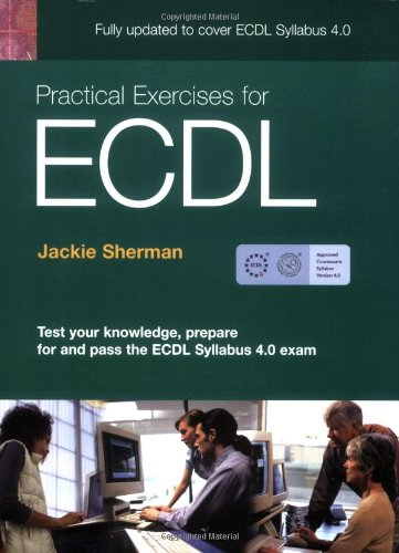 Practical Exercises for ECDL 4 by Jackie Sherman