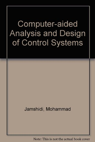 Computer-aided Analysis and Design of Control Systems By Mohammad Jamshidi