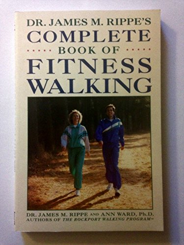Complete Book of Fitness Walking By James M. Rippe