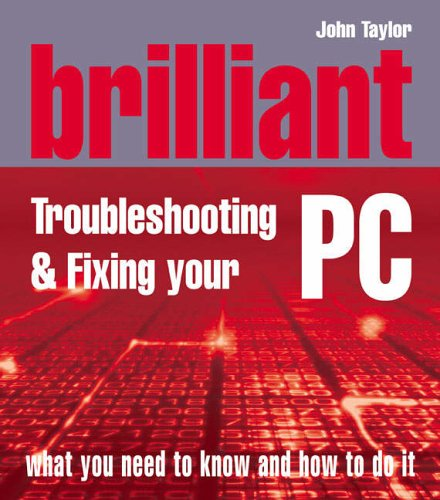 Brilliant Troubleshooting & Repairing your PC By John Taylor