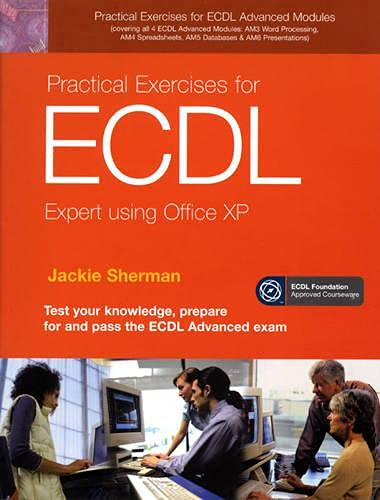 Practical Exercises for ECDL Expert using Office XP By Edited by Jackie Sherman