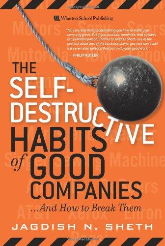The Self-Destructive Habits of Good Companies By Jagdish Sheth