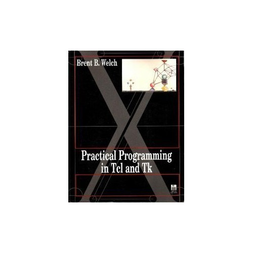 Practical Programming in Tcl and Tk By Brent B. Welch
