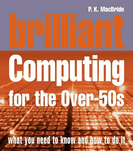 Brilliant Computing for the Over 50s By P. K. MacBride