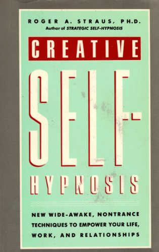 Creative Self Hypnosis By Roger A. Straus