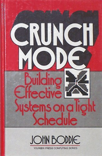 Crunch Mode: Building Effective Systems on a Tight Schedule (Yourdon Press Computing Series) By John Boddie