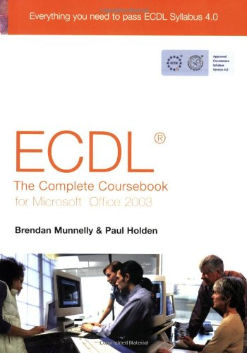 ECDL 4: The Complete Coursebook for Office 2003 Edited by Brendan Munnelly