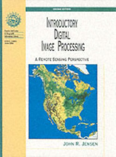Introductory Digital Image Processing: A Remote Sensing Perspective (Prentice Hall Series in Geographic Information Science) By John R. Jensen