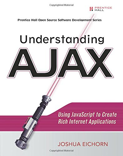 Understanding Ajax: Using Javascript to Create Rich Internet Applications by Joshua Eichorn