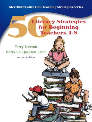 50 Literacy Strategies for Beginning Teachers, 1-8 By Terry Norton