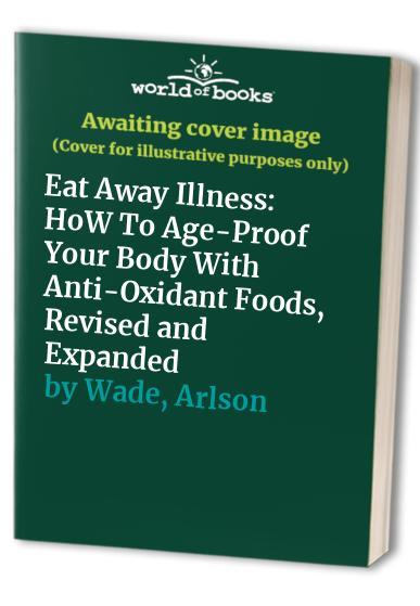 Eat away Illness: How to Age-Proof Your Body with Antioxidant Foods By Carlson Wade