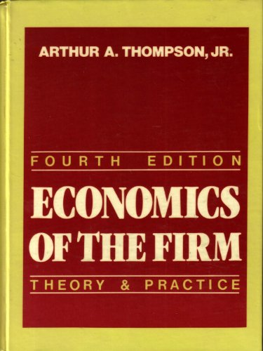 Economics of the Firm: Theory and Practice by Arthur A. Thompson, Jr.
