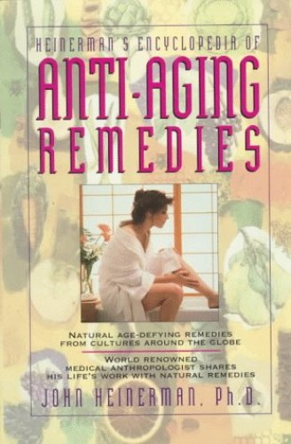 Heinemans Encyclopedia of Anti-Aging Remedies By John Heinerman